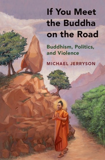 If You Meet the Buddha on the Road - Buddhism, Politics, and Violence